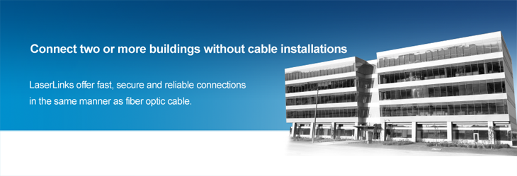 Connect two or more buildings without cable installations. LaserLinks offer fast, secure and reliable Wireless Network LAN connections in the same manner as fiber optic cable.