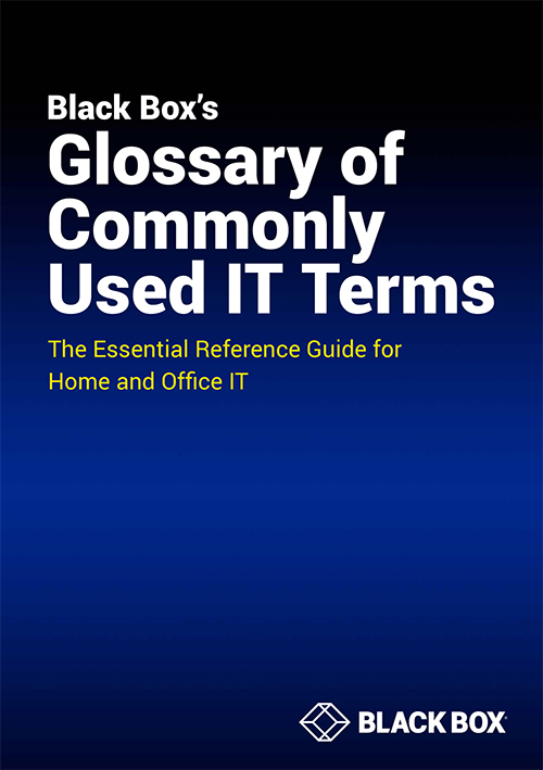 Black Box's Glossary of Commonly Used IT Terms